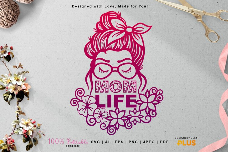 Mom Life SVG, Messy Bun, Woman Wearing Glasses, Floral Mom