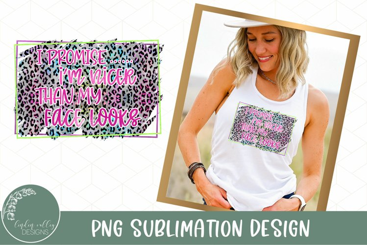 Funny Sublimation Design-Nicer Than My Face Looks