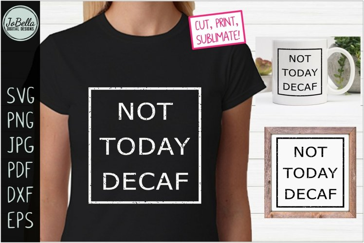 Not Today Decaf Funny Coffee SVG, Sublimation PNG and Print