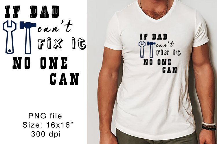 If Dad Cant Fix It No One Can sublimation png