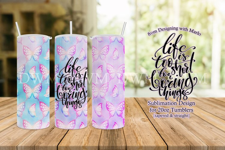 Life is Too Short for Boring Things - Tumbler Sublimation
