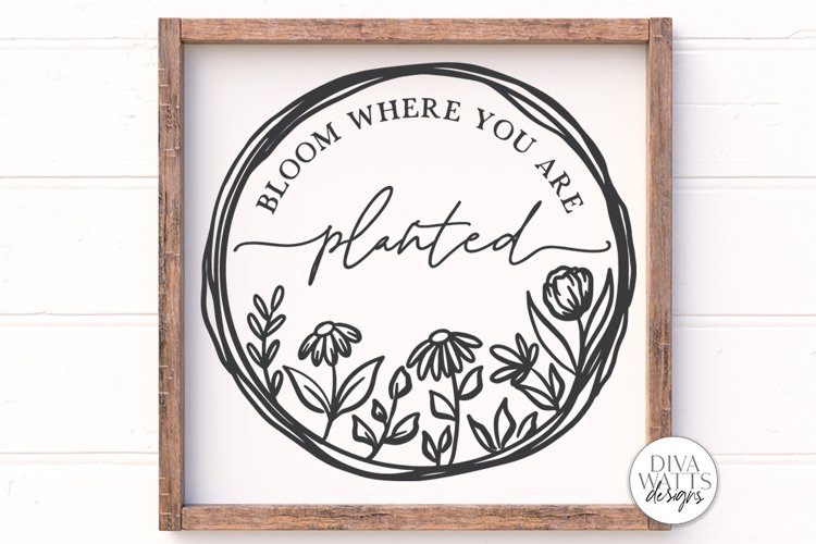 Bloom Where You Are Planted SVG | Farmhouse Wreath Sign | DX