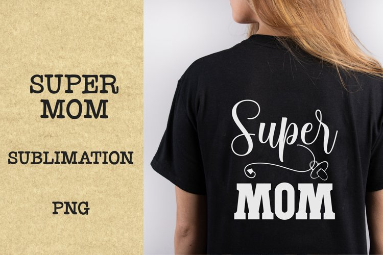 Super mom quote PNG, Sublimation. example image 1