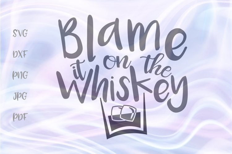 Blame it on The Whiskey Funny SVG for Cricut Vector Cut File