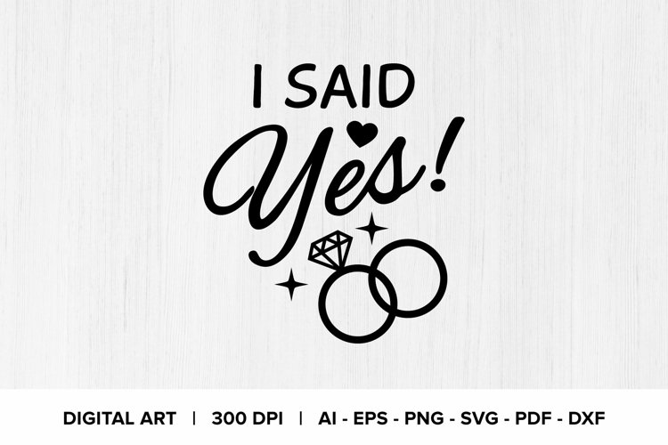 I Said Yes! SVG Quote Graphic Clipart
