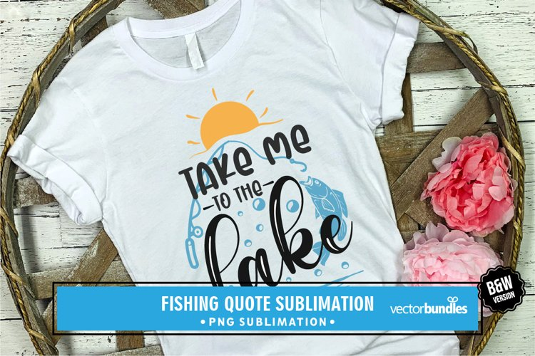 Take me to the lake fishing sublimation png example image 1