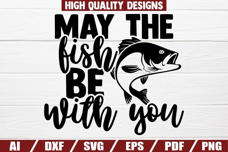 May the Fish be with you SVG | Fishing SVG Cut file | Shirt