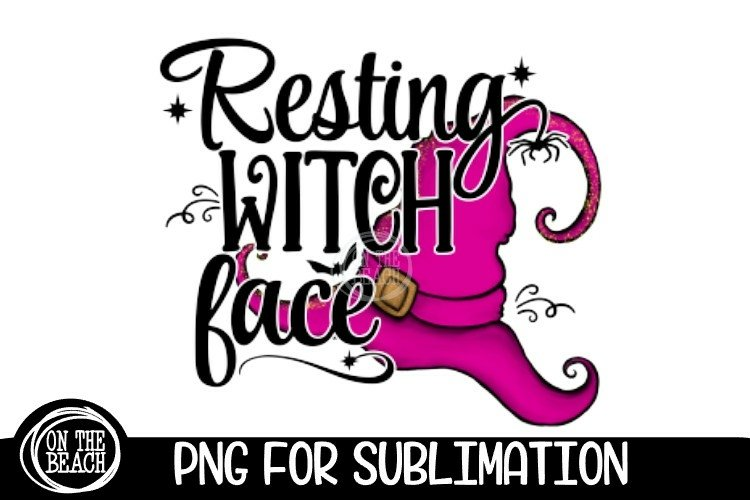 Resting Witch Face - Witch Hat - Halloween - Sublimation