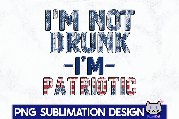 4TH OF JULY Sublimation|I'm not drunk I'm patriotic PNG example image 1
