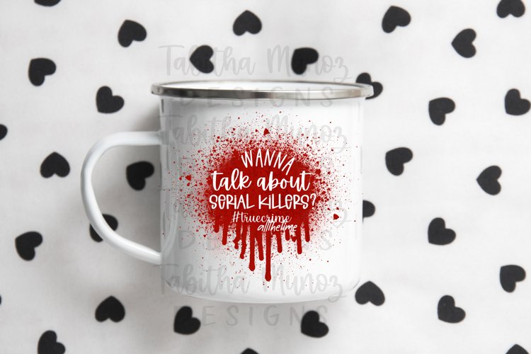 Wanna Talk About Serial Killers Sublimation and Printable