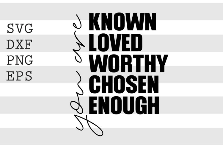 You are known loved worthy chosen enough SVG