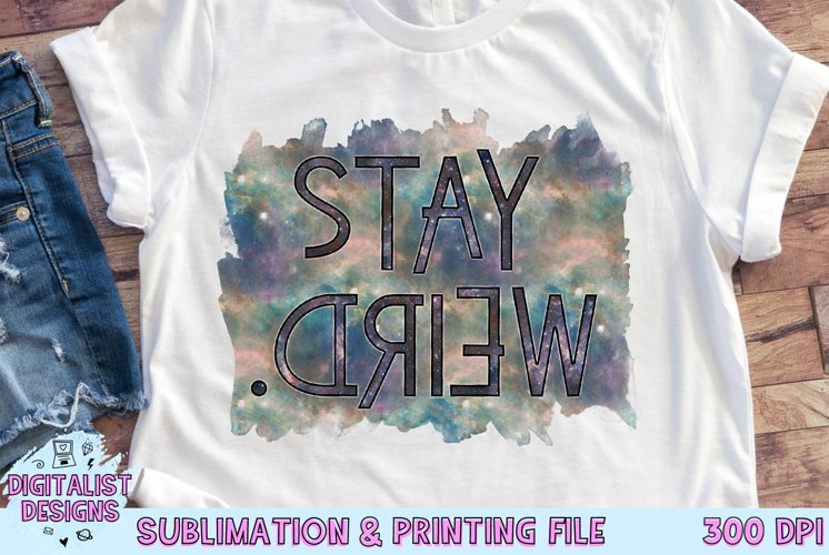 Stay Weird Sublimation | Funny Sublimation | Sassy Quote