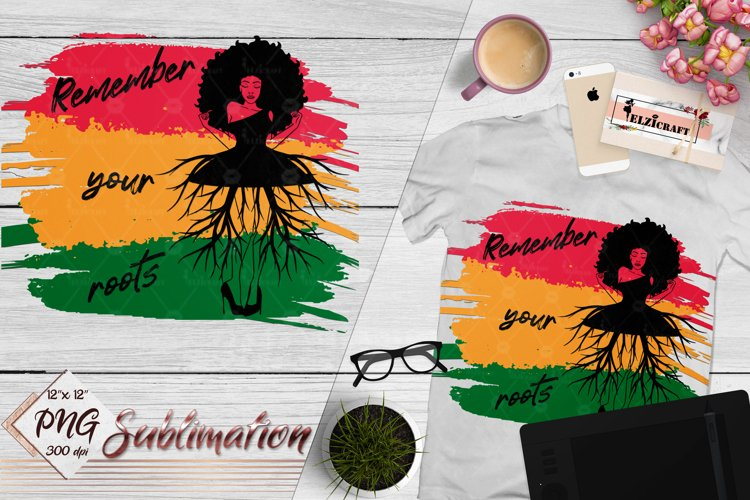 Remember your roots, Black History, Afro Woman Sublimation