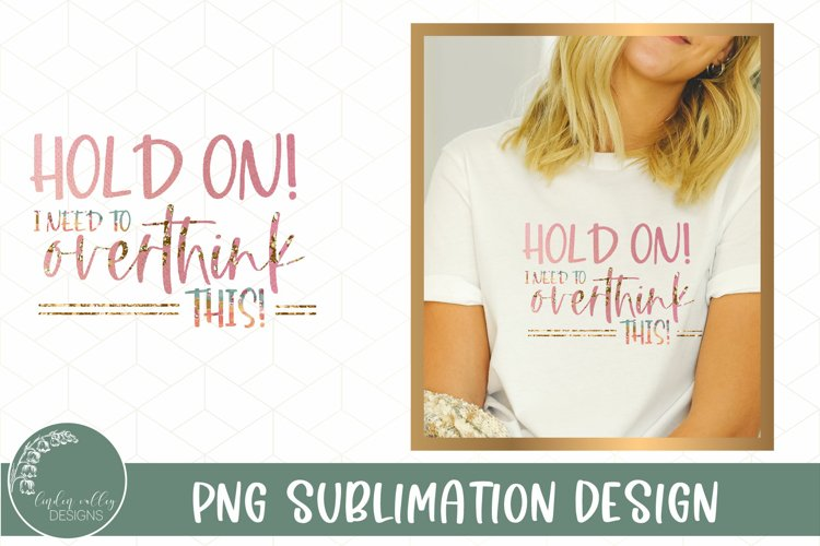 Hold On Let Me Over Think This Sublimation-Funny Sublimation example image 1