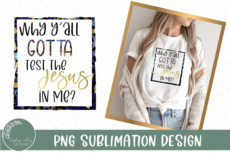 Test The Jesus In Me Sublimation PNG-Funny Sublimation example image 1