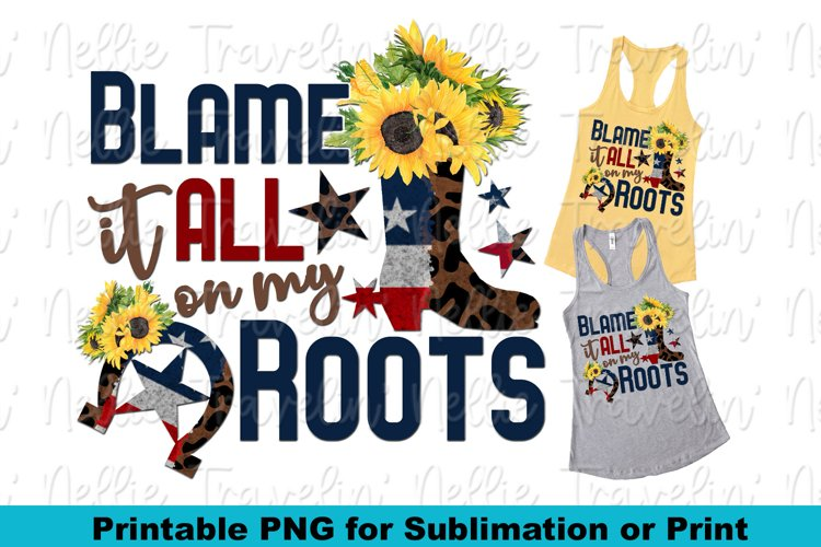Blame It On My Roots Patriotic Sunflower Country Sublimation