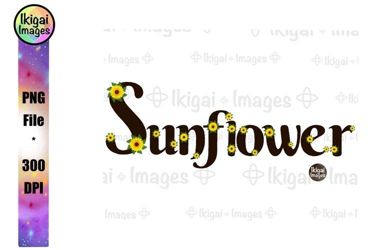 Sunflower Word Art Sublimation, Flowers PNG, Floral Clipart