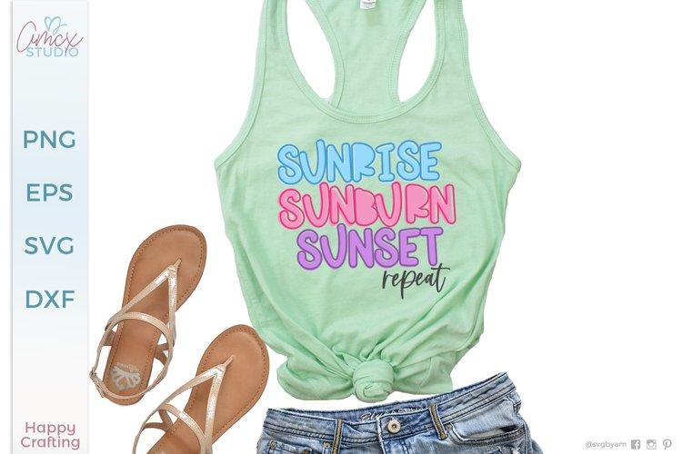Sunrise Sunburn Sunset Repeat SVG - Summer Quote SVG Files