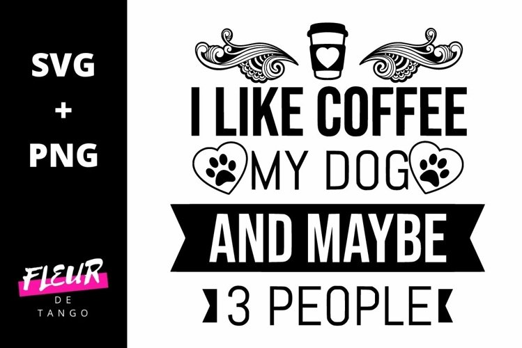 I like coffee my dog and maybe 3 people