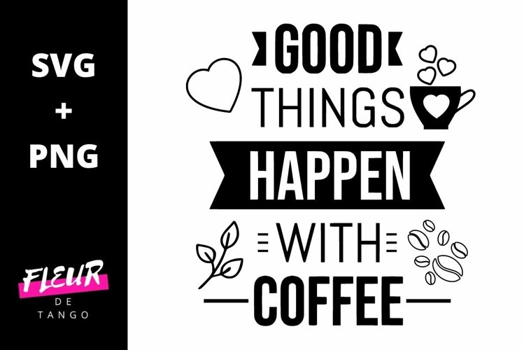 Good things happen with coffee