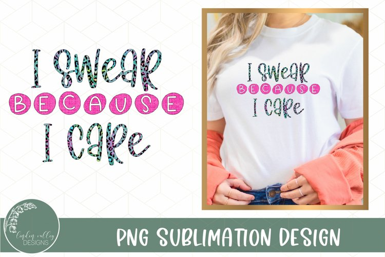 I Swear Because I Care Sublimation PNG-Funny Sublimation example image 1