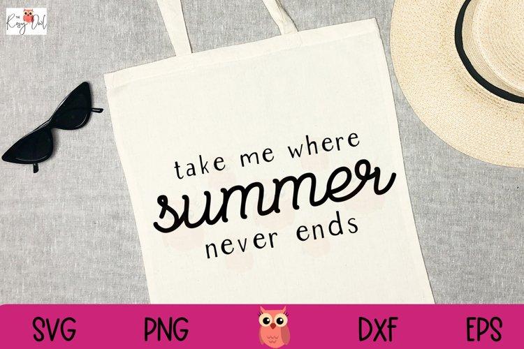 Take Me Where Summer Never Ends SVG | Summer Love SVG