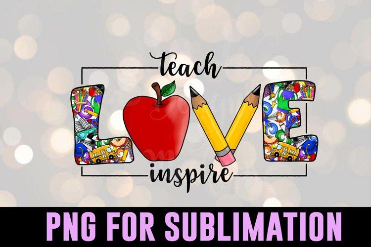 Teach Love Inspire PNG - Downloadable sublimation