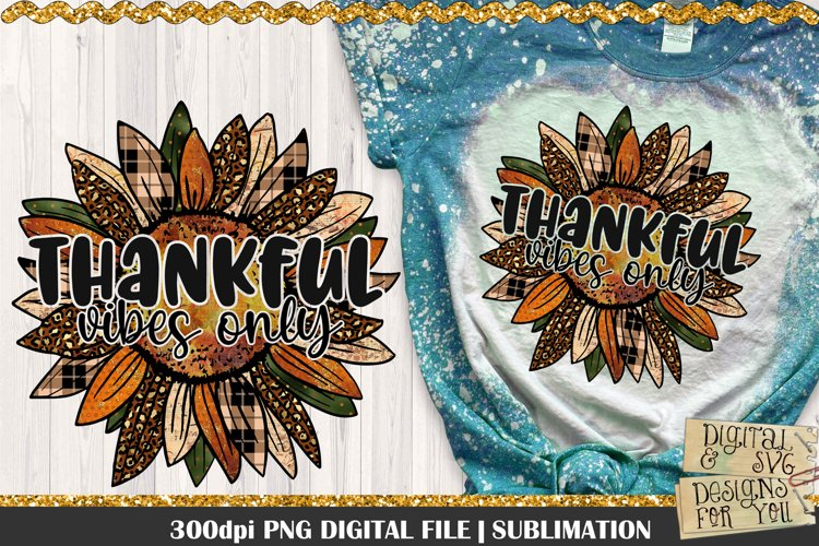 Thankful Vibes Only PNG Design. 300dpi PNG Digital File for sublimation, iron-on transfer, DTG printing or other print projects.