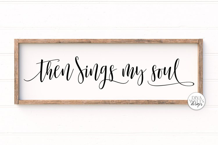 Then Sings My Soul SVG | Farmhouse Christian Sign | DXF and example image 1