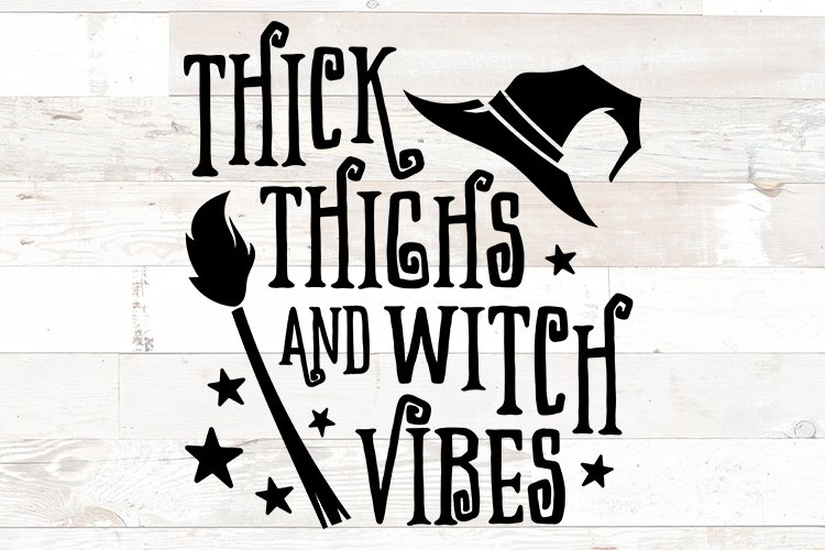 thick thighs and witch vibes, witch svg, halloween saying