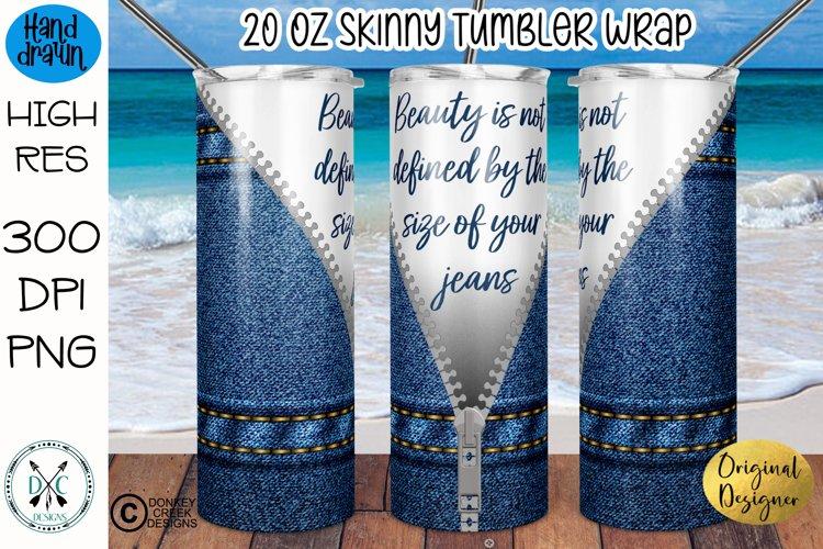 Zipper Skinny Tumbler- Denim Jeans- Inspirational Quote- PNG