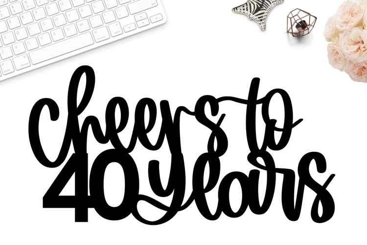Cheers to 40 years cake topper svg, 40th birthday topper svg
