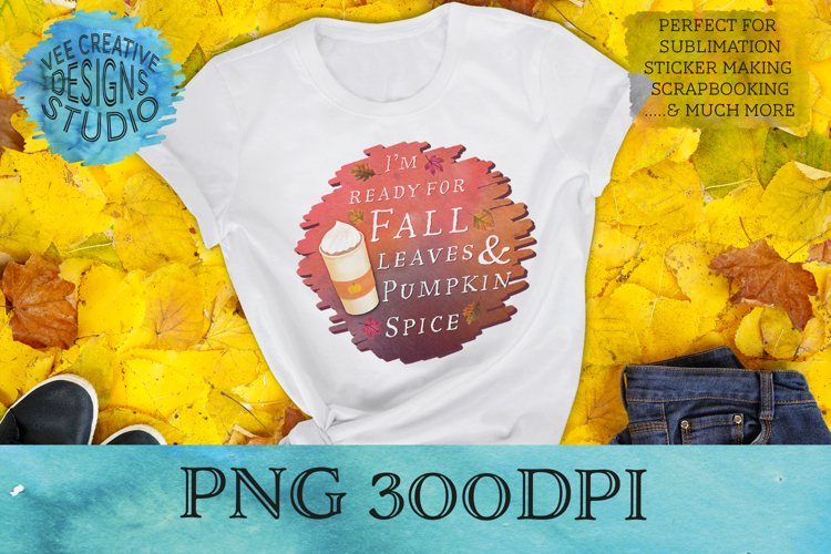 Sublimation Quote | Ready for Fall Leaves and Pumpkin Spice example image 1