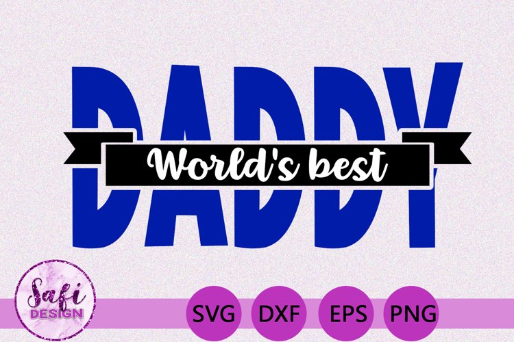 Worlds Best Daddy SVG - Perfect for Gifts for Fathers