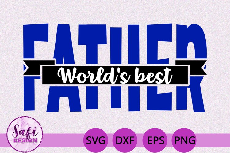 Worlds Best Father SVG - Perfect for Gifts for Fathers