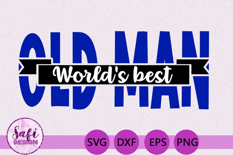 Worlds Best Old Man SVG - Perfect for Gifts for Fathers